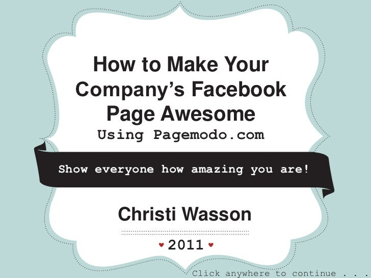 *         *              *   How to Make Your  Company's Facebook    Page Awesome     Using Pagemodo.comShow everyone how ...