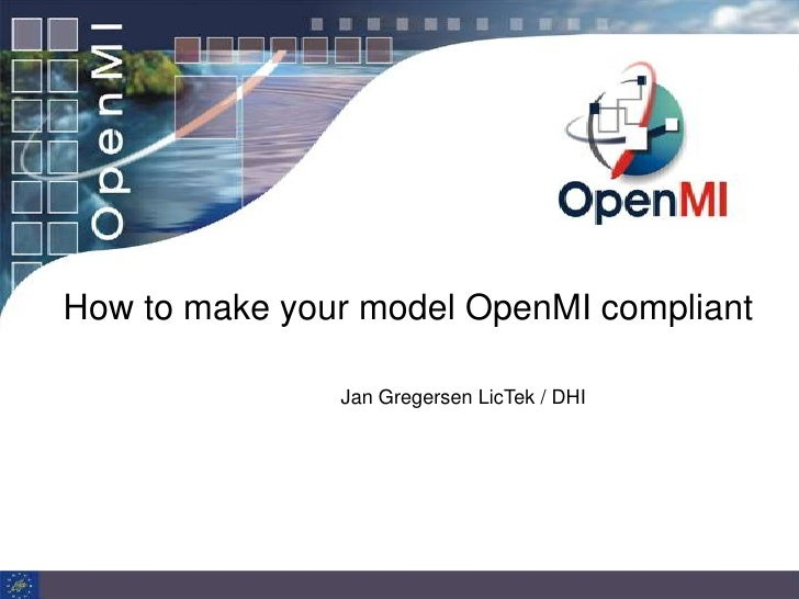 How to make your model OpenMI compliant                 Jan Gregersen LicTek / DHI
