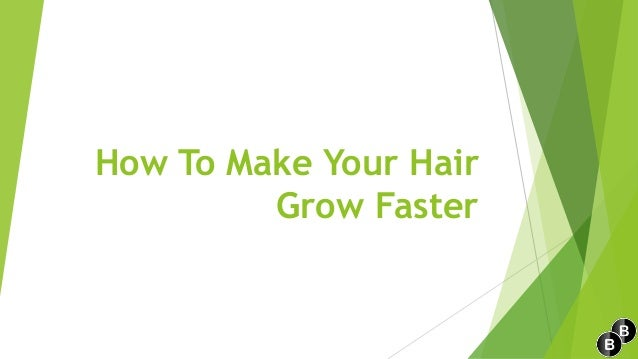 How To Make Your HairGrow Faster
