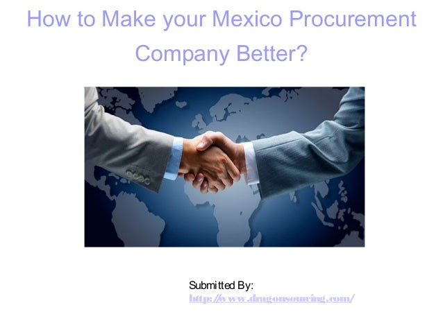 How to Make your Mexico Procurement Company Better? Submitted By: http://www.dragonsourcing.com/