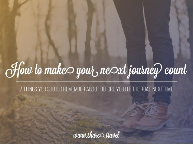 How to Make Your Next Journey Count