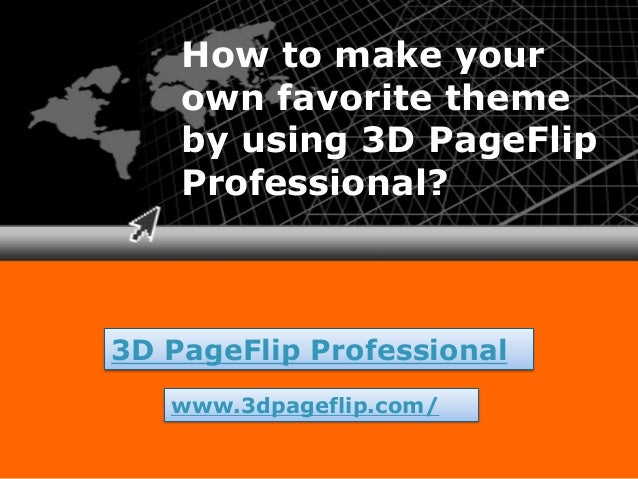 Click to edit sub text How to make your own favorite theme by using 3D PageFlip Professional? 3D PageFlip Professional www...