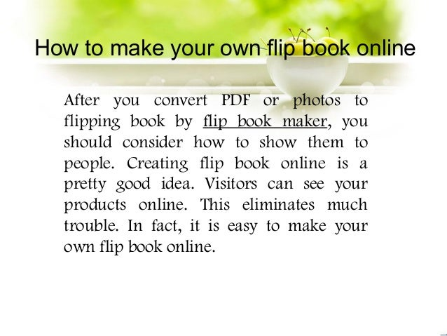 How to make your own flip book online  After you convert PDF or photos to  flipping book by flip book maker, you  should c...
