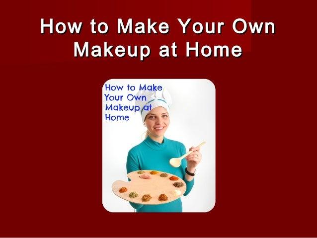 How to Make Your OwnHow to Make Your Own Makeup at HomeMakeup at Home