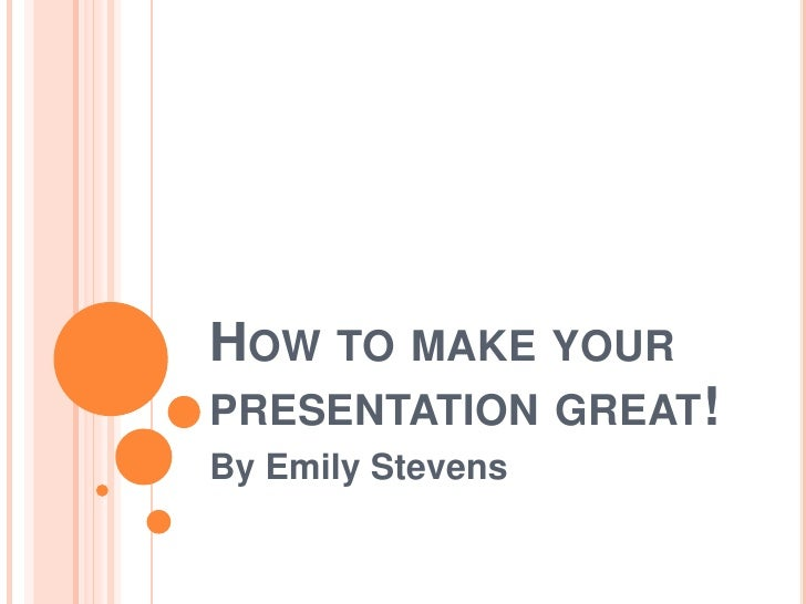 How To Make Your Presentation Great!