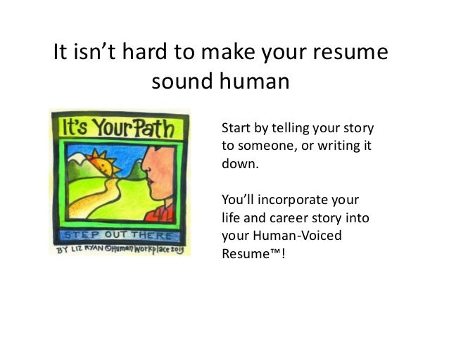Opposenewapstandardsus  Fascinating Go Through Your Resume With With Engaging It Isnt Hard To Make Your Resume Sound Human Start By Telling Your Story  With Beautiful How To Update My Resume Also Carpenters Resume In Addition High School Resume Template Word And Send Resume Email As Well As Help With Resume Writing Additionally Sample Technical Resume From Slidesharenet With Opposenewapstandardsus  Engaging Go Through Your Resume With With Beautiful It Isnt Hard To Make Your Resume Sound Human Start By Telling Your Story  And Fascinating How To Update My Resume Also Carpenters Resume In Addition High School Resume Template Word From Slidesharenet