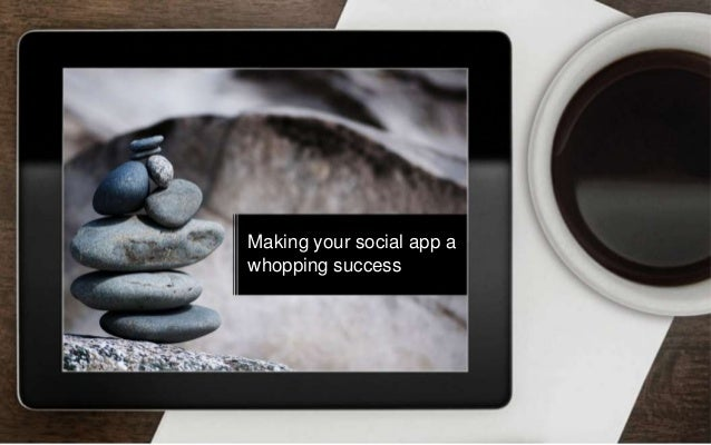 Making your social app a whopping success