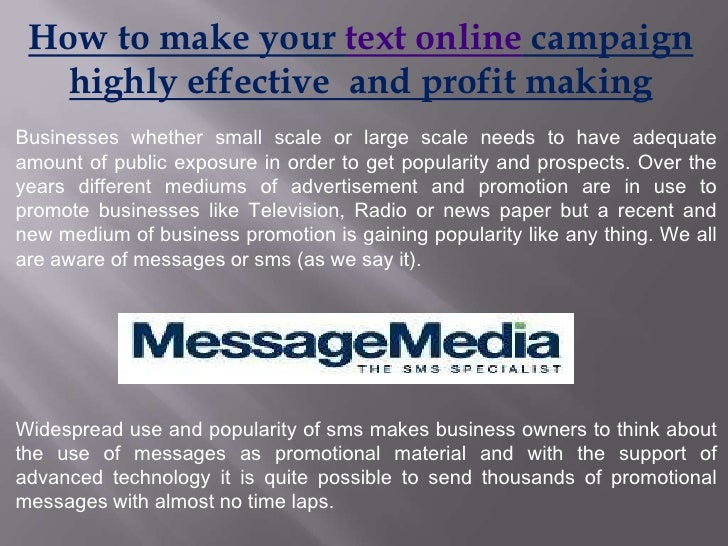 How to make your text onlinecampaign highly effective  and profit making<br />Businesses whether small scale or large scal...