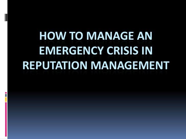 HOW TO MANAGE AN   EMERGENCY CRISIS INREPUTATION MANAGEMENT