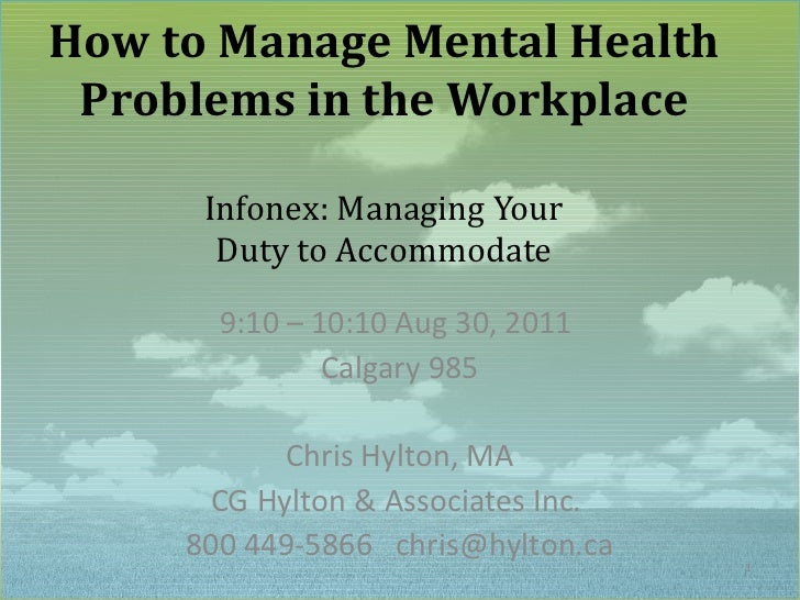 How to Manage Mental Health Problems in the Workplace      Infonex: Managing Your       Duty to Accommodate       9:10 – 1...
