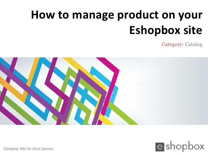 How to manage product on your                                Eshopbox site                                      Category: ...