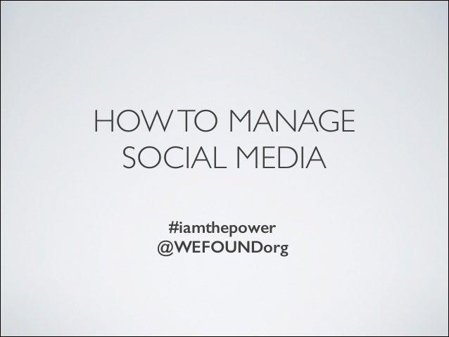 HOWTO MANAGE  SOCIAL MEDIA ! ! #iamthepower @WEFOUNDorg