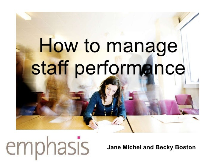 How to manage staff performance Jane Michel and Becky Boston