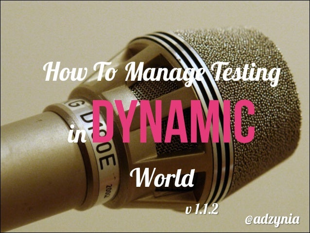 How To Manage Testing in Dynamic World @adzynia v 1.1.2