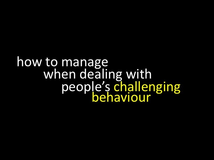 dealing with challenging behaviour Behaviour management tip 1 in more challenging institutions there can be a tendency to avoid social areas or stray too far away from teaching areas.
