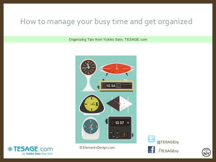 Organizing Tips from Yukiko Sato, TESAGE.com How to manage your busy time and get organized / TESAGEny © ElementsDesign.co...