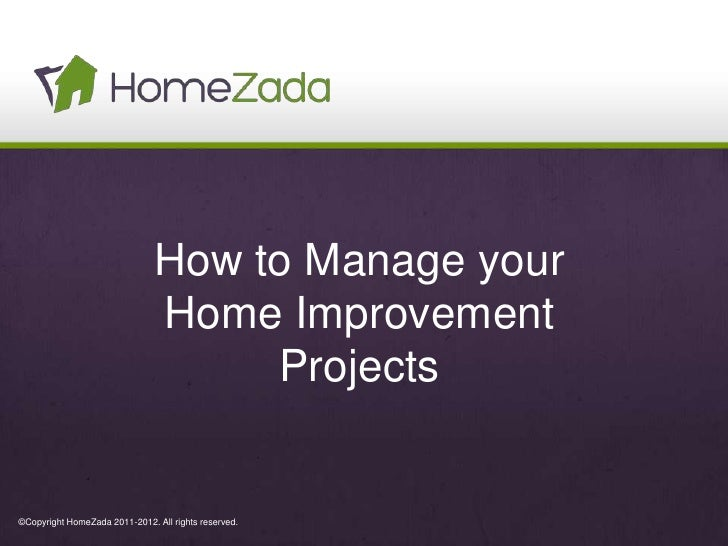 How to Manage your                               Home Improvement                                    Projects©Copyright Ho...