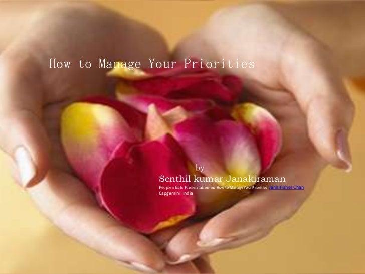 How to Manage Your Priorities                       by               Senthil kumar Janakiraman               People skills...