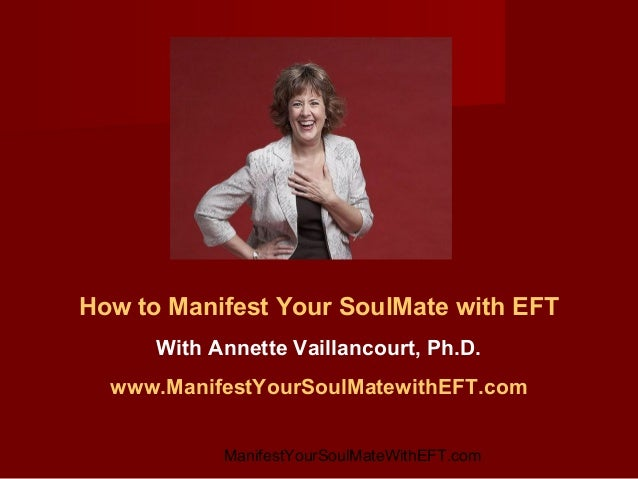 How to Manifest Your SoulMate with EFT With Annette Vaillancourt, Ph.D. www.ManifestYourSoulMatewithEFT.com ManifestYourSo...