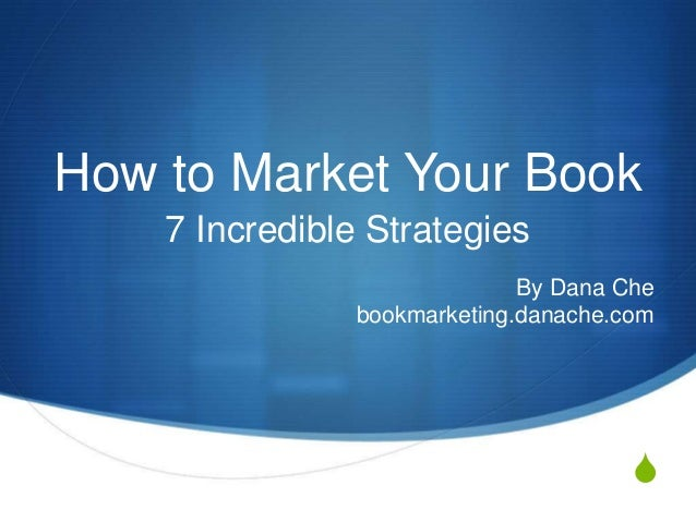 S How to Market Your Book 7 Incredible Strategies By Dana Che bookmarketing.danache.com