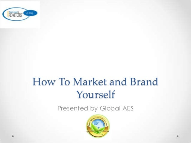 How To Market and Brand Yourself Presented by Global AES