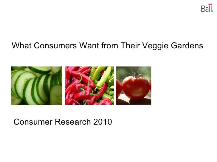 What Consumers Want from Their Veggie Gardens Consumer Research 2010
