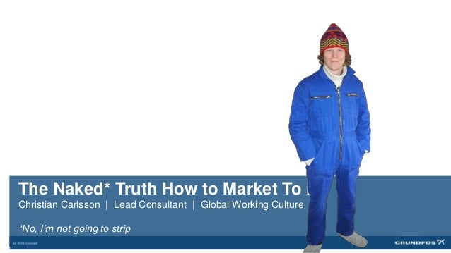 The Naked* Truth How to Market To MeChristian Carlsson | Lead Consultant | Global Working Culture*No, I'm not going to strip