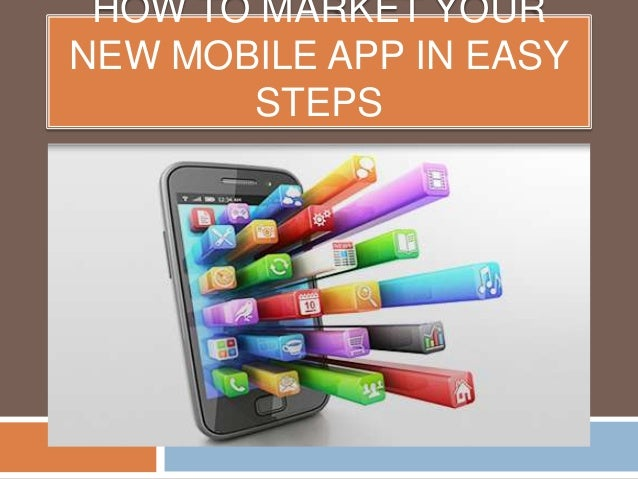 HOW TO MARKET YOUR NEW MOBILE APP IN EASY STEPS