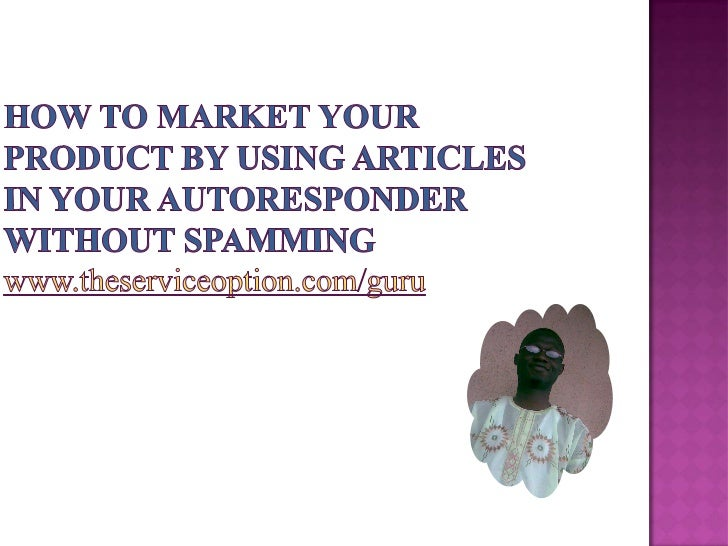  An  excellent way to build business is by  writing articles to market your product. The  articles should provide the rea...