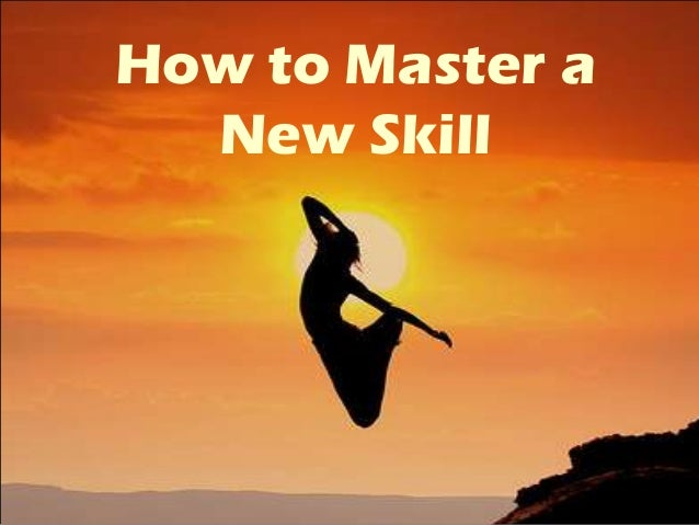 How to Master a  New Skill