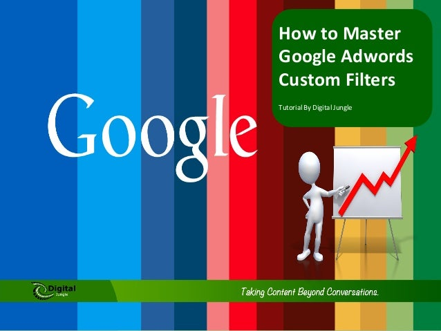 How  to  Master   Google  Adwords   Custom  Filters   Tutorial  By  Digital  Jungle