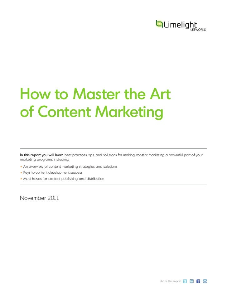 How to Master the Artof Content MarketingIn this report you will learn best practices, tips, and solutions for making cont...