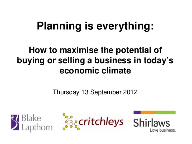 Planning is everything:  How to maximise the potential ofbuying or selling a business in today's          economic climate...
