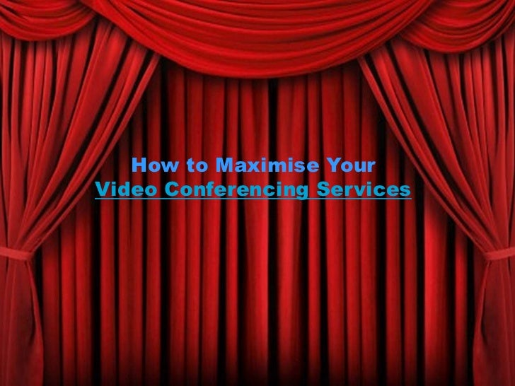 How to Maximise YourVideo Conferencing Services