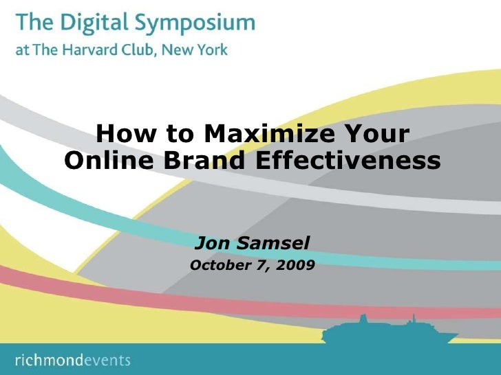 How to Maximize Your Online Brand Effectiveness<br />Jon Samsel<br />October 7, 2009<br />