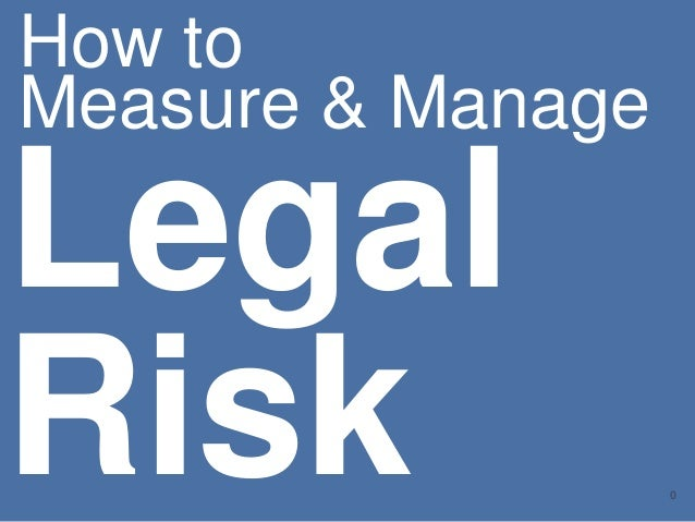 0 How to Measure & Manage Legal Risk