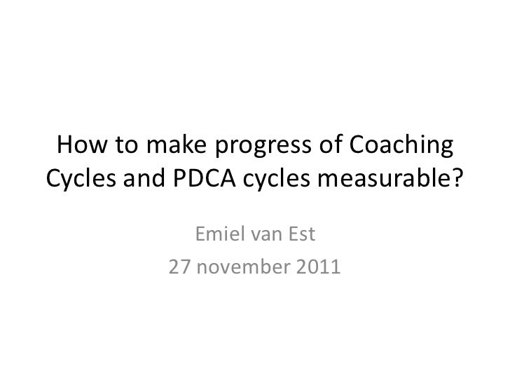 How to make progress of CoachingCycles and PDCA cycles measurable?            Emiel van Est         27 november 2011