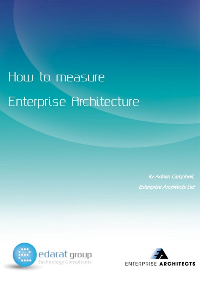 How to measureEnterprise ArchitectureBy Adrian Campbell,Enterprise Architects Ltd