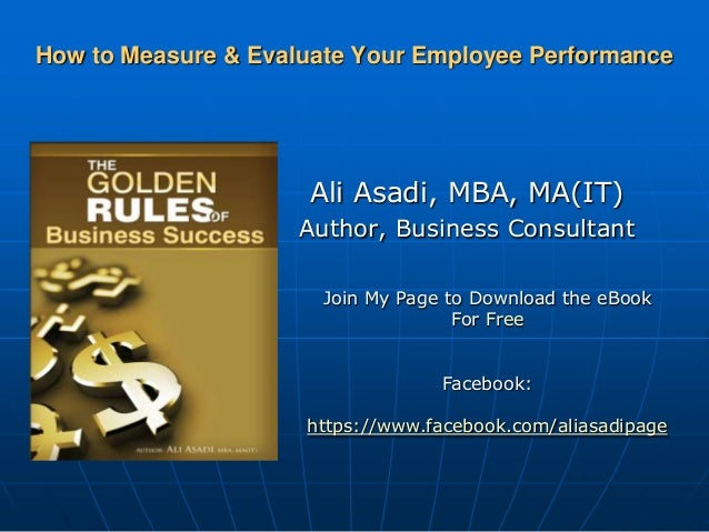 How to Measure & Evaluate Your Employee Performance                     Ali Asadi, MBA, MA(IT)                     Author,...