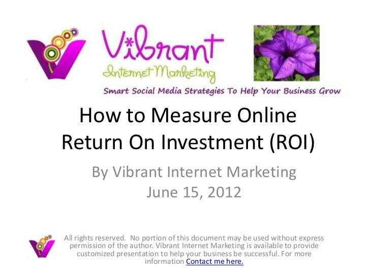 How to Measure OnlineReturn On Investment (ROI)        By Vibrant Internet Marketing                June 15, 2012All right...