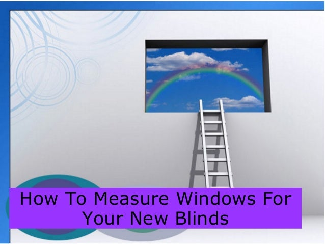 how to measure windows for your new blinds. Black Bedroom Furniture Sets. Home Design Ideas