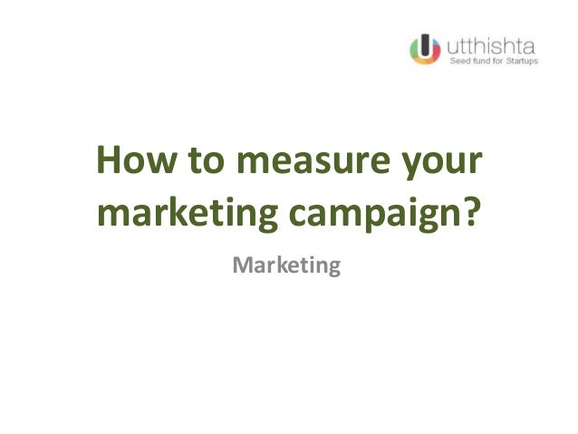 How to measure yourmarketing campaign?Marketing