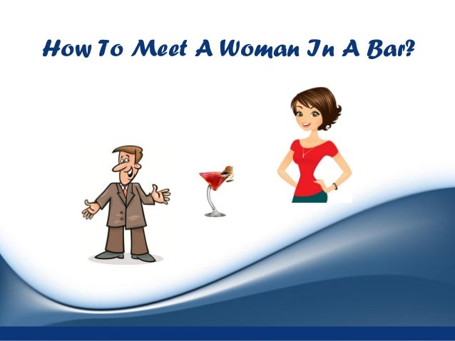 How To Meet A Woman In A Bar?
