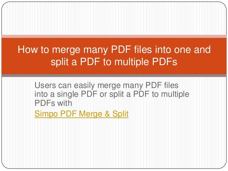 Users can easily merge many PDF files into a single PDF or split a PDF to multiple PDFs with <br />Simpo PDF Merge & Split...