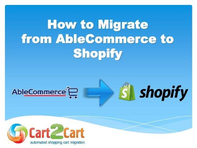How to Migrate from AbleCommerce to Shopify