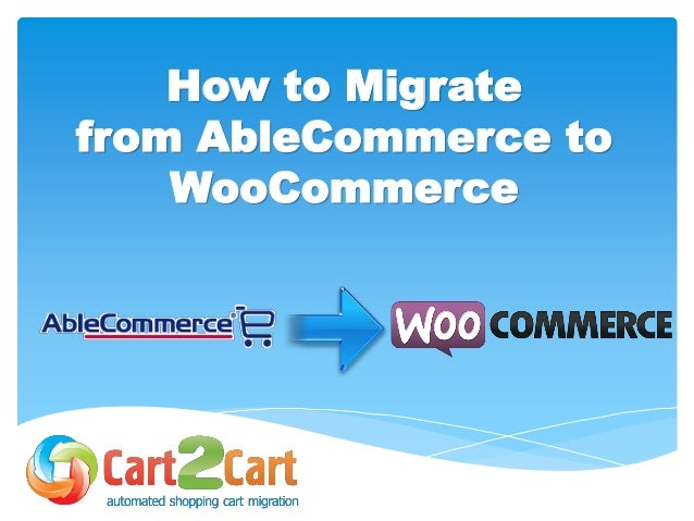 How to Migrate from AbleCommerce to WooCommerce wih Cart2Cart