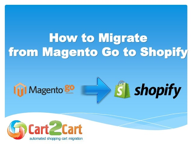 How to Migrate from Magento Go to Shopify wih Cart2Cart