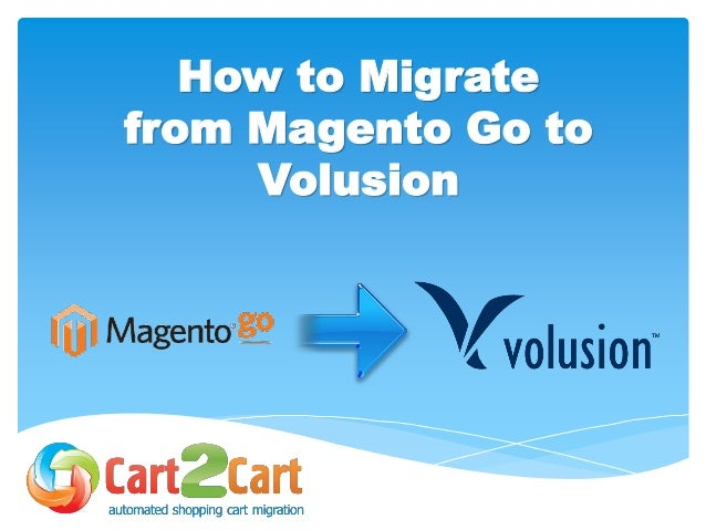 How to Migrate from Magento Go to Volusion