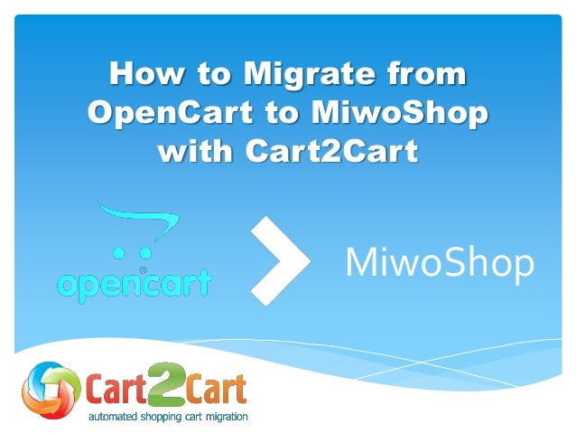 How to Migrate from OpenCart to MiwoShop wih Cart2Cart