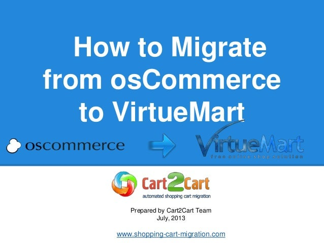 How to Migrate from osCommerce to VirtueMart Prepared by Cart2Cart Team July, 2013 www.shopping-cart-migration.com